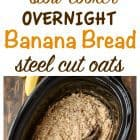 Banana Bread Overnight Steel Cut Oats is the best breakfast recipe that you don't have to wait for! This easy oatmeal cooks overnight in a slow cooker!